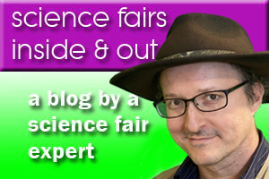 Science Fairs Inside & Out - Expert Science Fair Blog